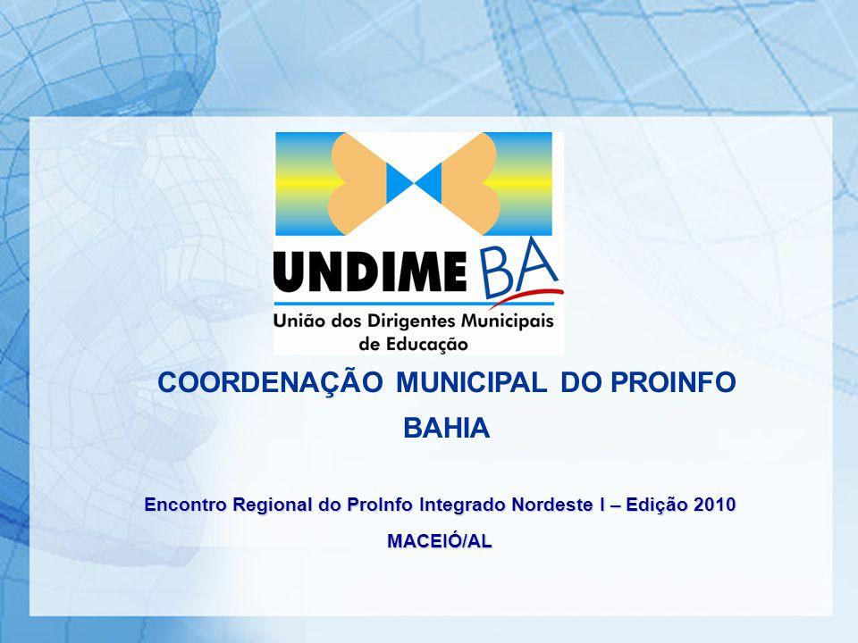 COORDENAÇÃO MUNICIPAL DO PROINFO BAHIA Encontro Regional do ProInfo Integrado Nordeste I – Edição 2010 MACEIÓ/AL