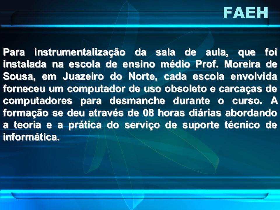 FAEH Para instrumentalização da sala de aula, que foi instalada na escola de ensino médio Prof. Moreira de Sousa, em Juazeiro do Norte, cada escola en