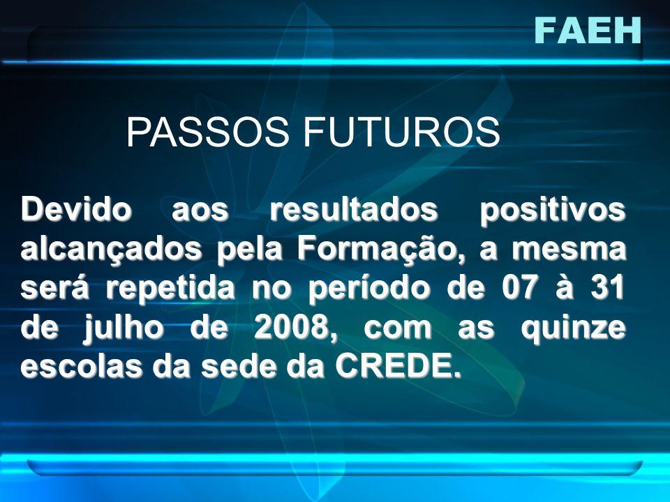 FAEH Devido aos resultados positivos alcançados pela Formação, a mesma será repetida no período de 07 à 31 de julho de 2008, com as quinze escolas da sede da CREDE.
