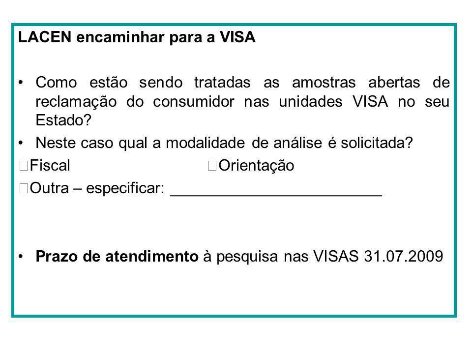LACEN encaminhar para a VISA Como estão sendo tratadas as amostras abertas de reclamação do consumidor nas unidades VISA no seu Estado? Neste caso qua