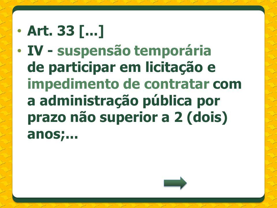 Art. 33 [...] IV - suspensão temporária de participar em licitação e impedimento de contratar com a administração pública por prazo não superior a 2 (