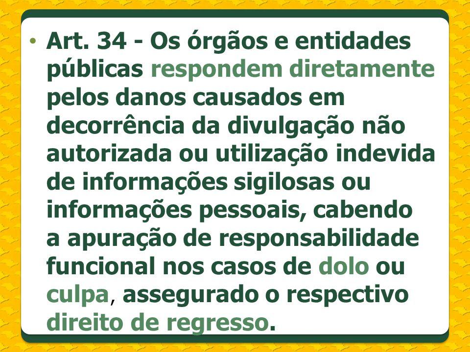 Art. 34 - Os órgãos e entidades públicas respondem diretamente pelos danos causados em decorrência da divulgação não autorizada ou utilização indevida