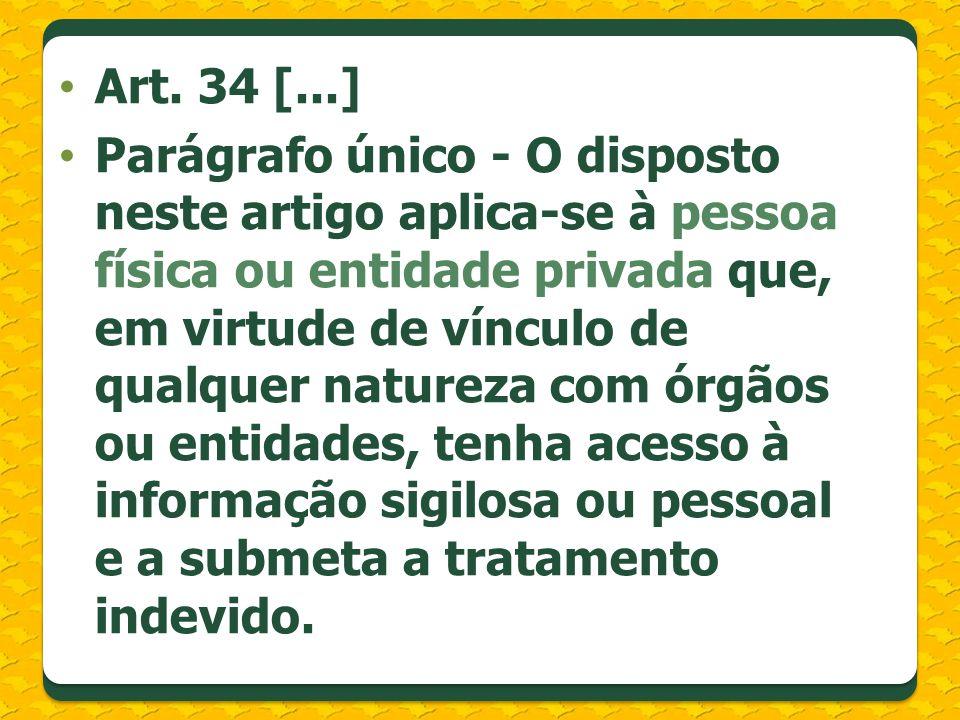 Art. 34 [...] Parágrafo único - O disposto neste artigo aplica-se à pessoa física ou entidade privada que, em virtude de vínculo de qualquer natureza