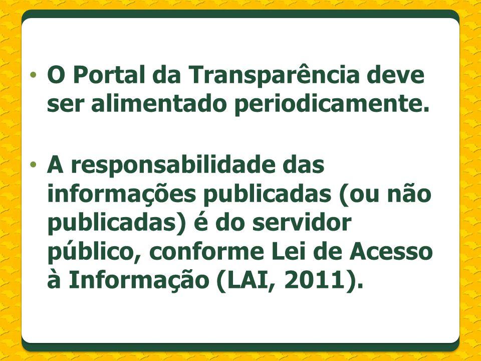O Portal da Transparência deve ser alimentado periodicamente. A responsabilidade das informações publicadas (ou não publicadas) é do servidor público,