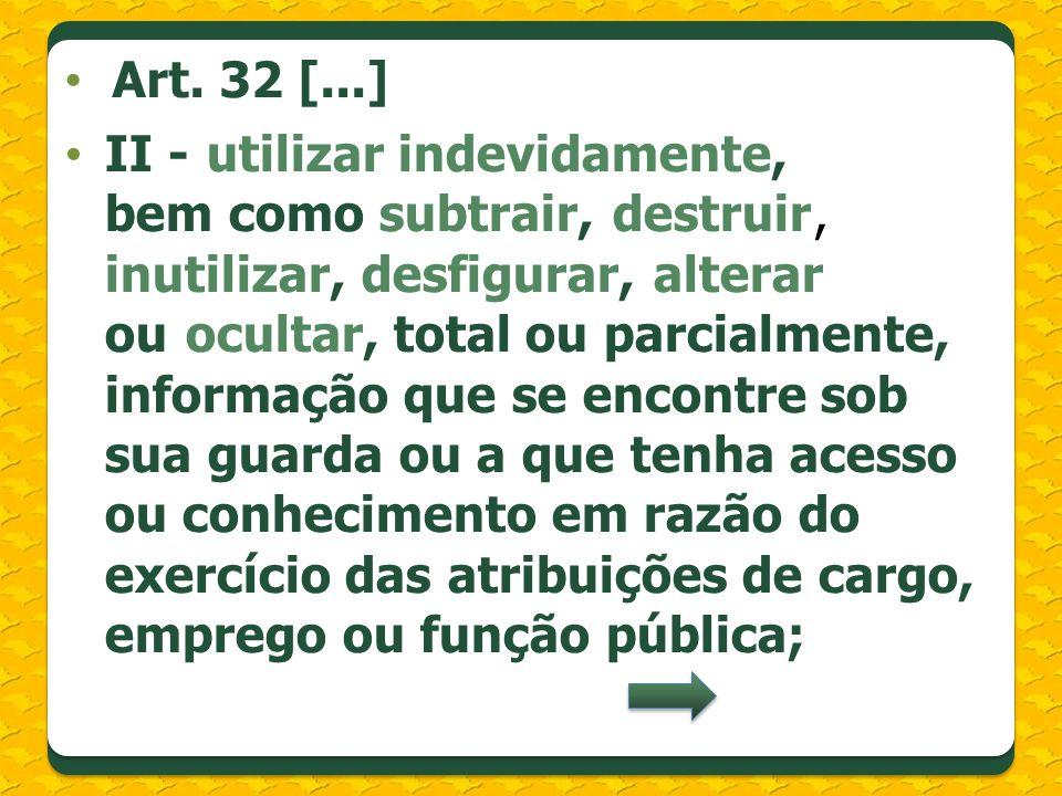 II - utilizar indevidamente, bem como subtrair, destruir, inutilizar, desfigurar, alterar ou ocultar, total ou parcialmente, informação que se encontr