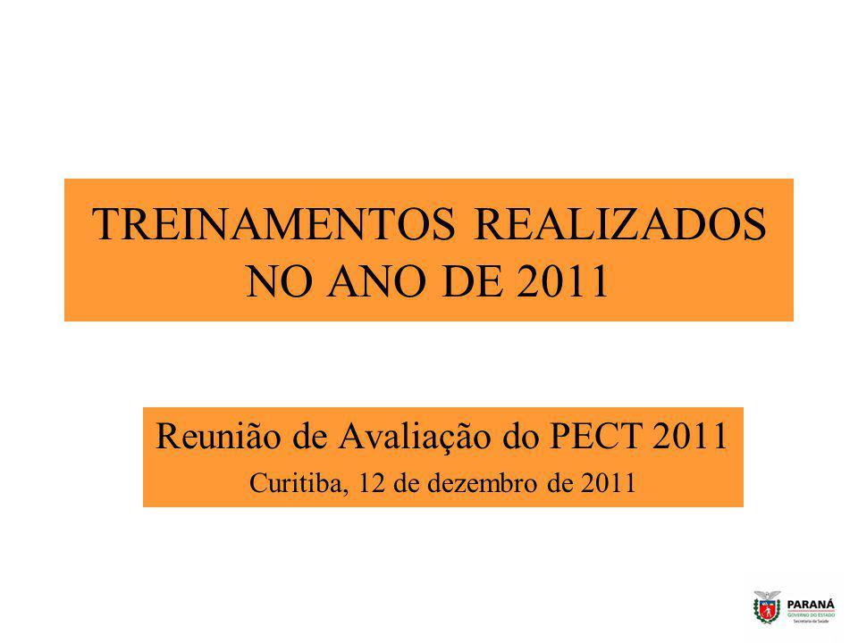TREINAMENTOS REALIZADOS NO ANO DE 2011 Reunião de Avaliação do PECT 2011 Curitiba, 12 de dezembro de 2011