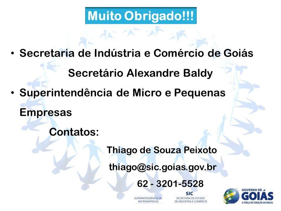 Muito Obrigado!!! Secretaria de Indústria e Comércio de Goiás Secretário Alexandre Baldy Superintendência de Micro e Pequenas Empresas Contatos: Thiag