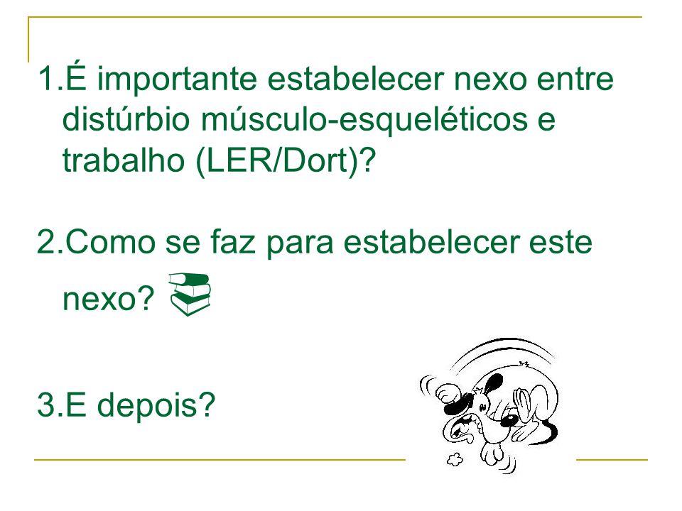 1.É importante estabelecer nexo entre distúrbio músculo-esqueléticos e trabalho (LER/Dort).