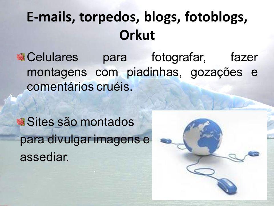 E-mails, torpedos, blogs, fotoblogs, Orkut Celulares para fotografar, fazer montagens com piadinhas, gozações e comentários cruéis. Sites são montados