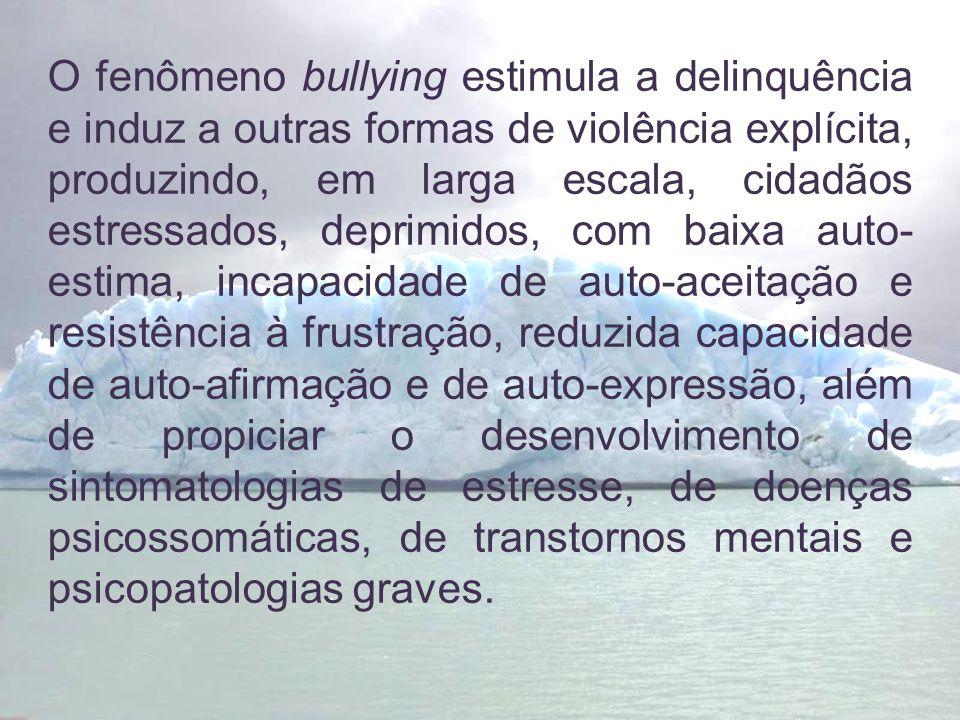 O fenômeno bullying estimula a delinquência e induz a outras formas de violência explícita, produzindo, em larga escala, cidadãos estressados, deprimi