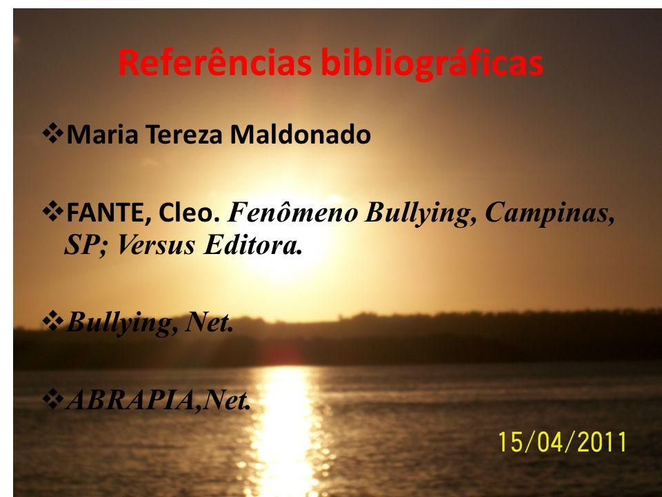 Referências bibliográficas Maria Tereza Maldonado FANTE, Cleo. Fenômeno Bullying, Campinas, SP; Versus Editora. Bullying, Net. ABRAPIA,Net.