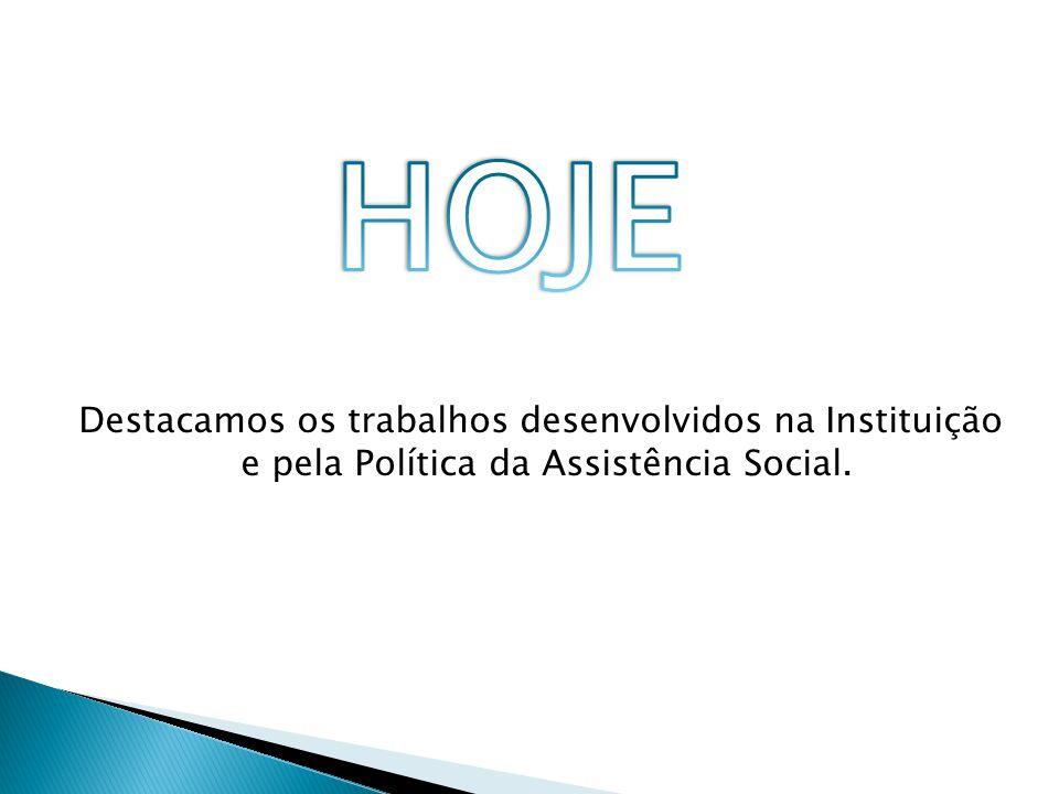 Destacamos os trabalhos desenvolvidos na Instituição e pela Política da Assistência Social.