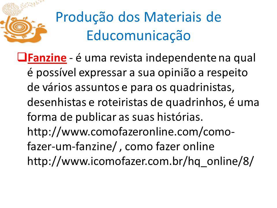 Produção dos Materiais de Educomunicação Fanzine - é uma revista independente na qual é possível expressar a sua opinião a respeito de vários assuntos