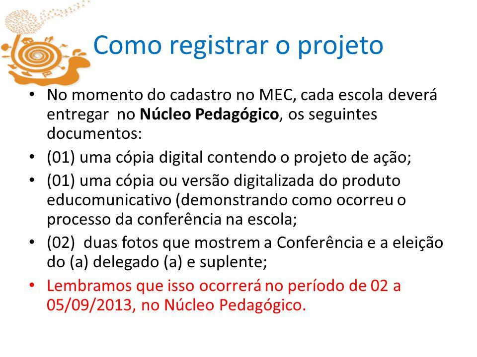Como registrar o projeto No momento do cadastro no MEC, cada escola deverá entregar no Núcleo Pedagógico, os seguintes documentos: (01) uma cópia digi