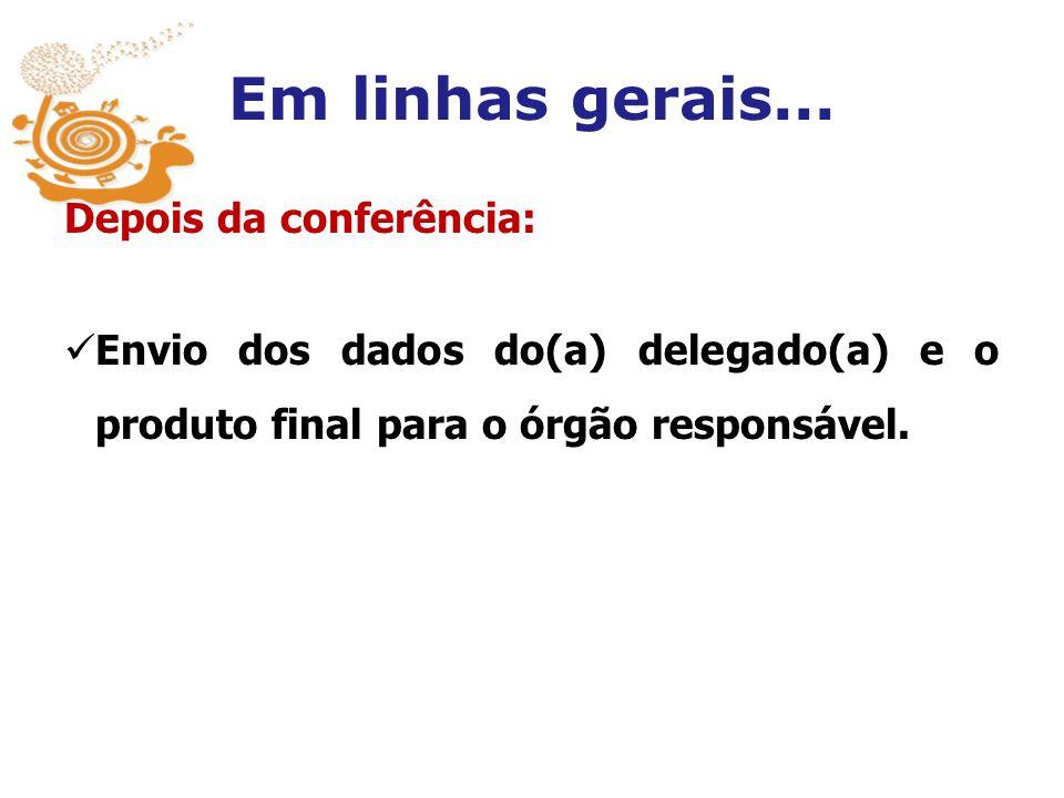 Em linhas gerais... Depois da conferência: Envio dos dados do(a) delegado(a) e o produto final para o órgão responsável.