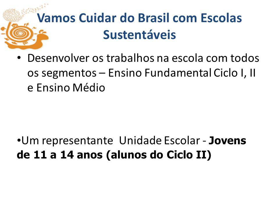Vamos Cuidar do Brasil com Escolas Sustentáveis Desenvolver os trabalhos na escola com todos os segmentos – Ensino Fundamental Ciclo I, II e Ensino Mé
