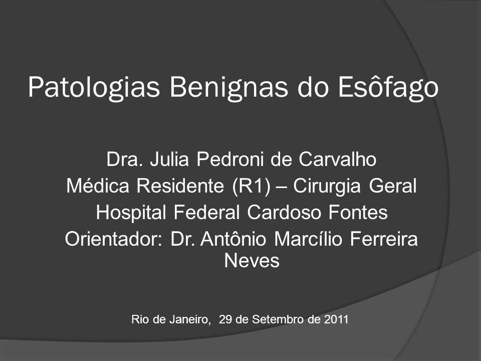 Patologias Benignas do Esôfago Dra. Julia Pedroni de Carvalho Médica Residente (R1) – Cirurgia Geral Hospital Federal Cardoso Fontes Orientador: Dr. A