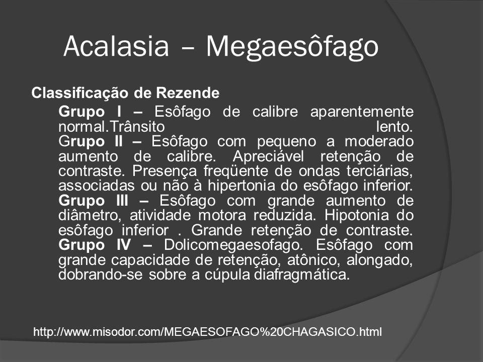 Acalasia – Megaesôfago Classificação de Rezende Grupo I – Esôfago de calibre aparentemente normal.Trânsito lento. Grupo II – Esôfago com pequeno a mod