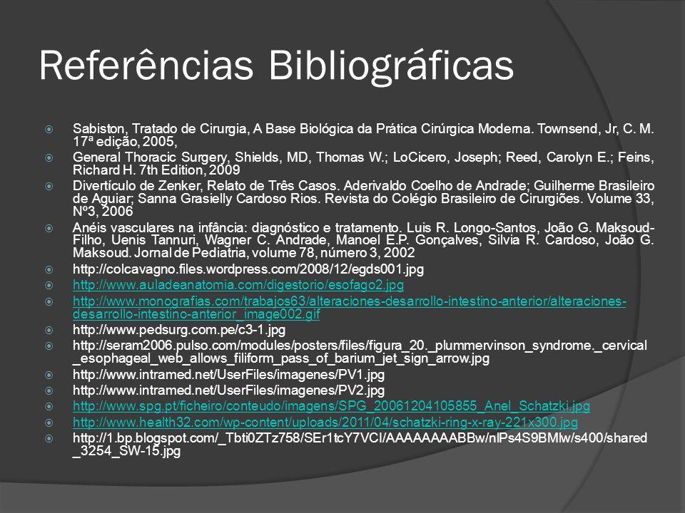 Referências Bibliográficas Sabiston, Tratado de Cirurgia, A Base Biológica da Prática Cirúrgica Moderna. Townsend, Jr, C. M. 17ª edição, 2005, General