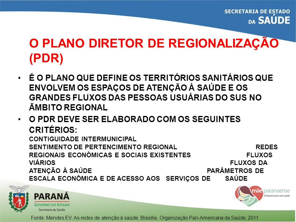 O PLANO DIRETOR DE REGIONALIZAÇÃO (PDR) É O PLANO QUE DEFINE OS TERRITÓRIOS SANITÁRIOS QUE ENVOLVEM OS ESPAÇOS DE ATENÇÃO À SAÚDE E OS GRANDES FLUXOS