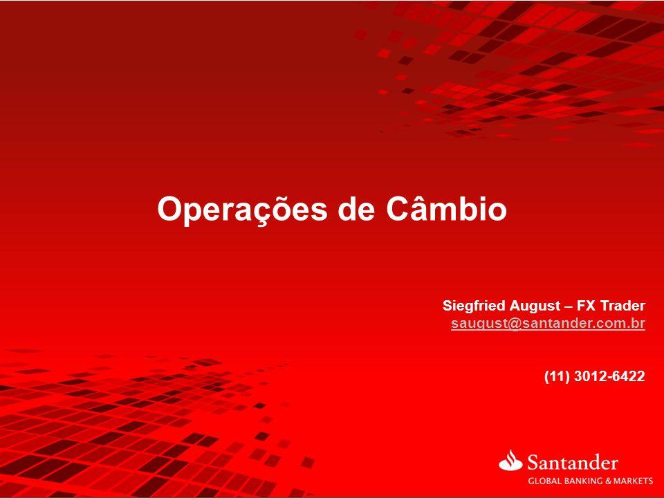 1 Operações de Câmbio Siegfried August – FX Trader saugust@santander.com.br (11) 3012-6422