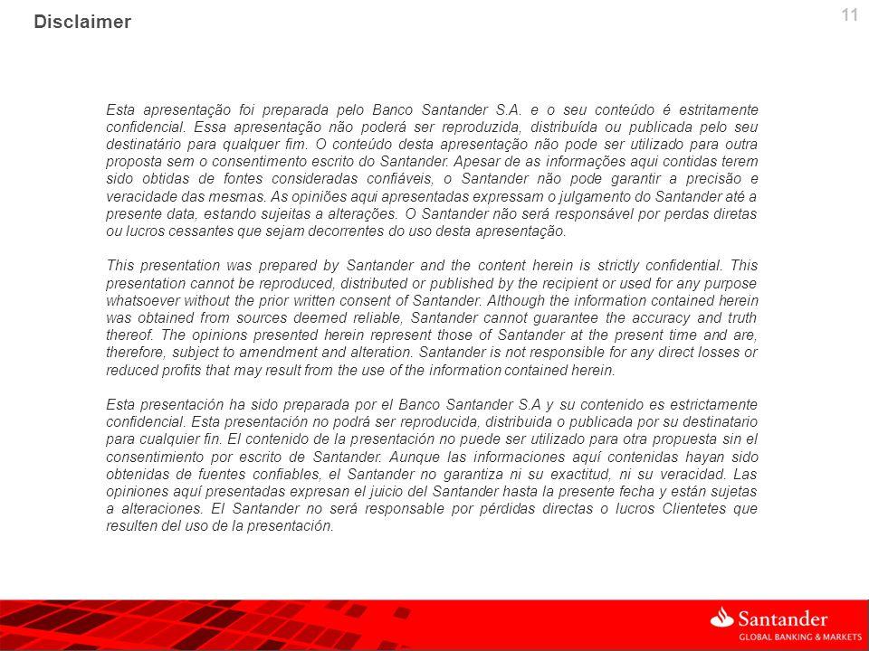 11 Esta apresentação foi preparada pelo Banco Santander S.A. e o seu conteúdo é estritamente confidencial. Essa apresentação não poderá ser reproduzid