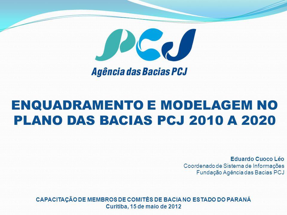 Eduardo Cuoco Léo Coordenado de Sistema de Informações Fundação Agência das Bacias PCJ ENQUADRAMENTO E MODELAGEM NO PLANO DAS BACIAS PCJ 2010 A 2020 C