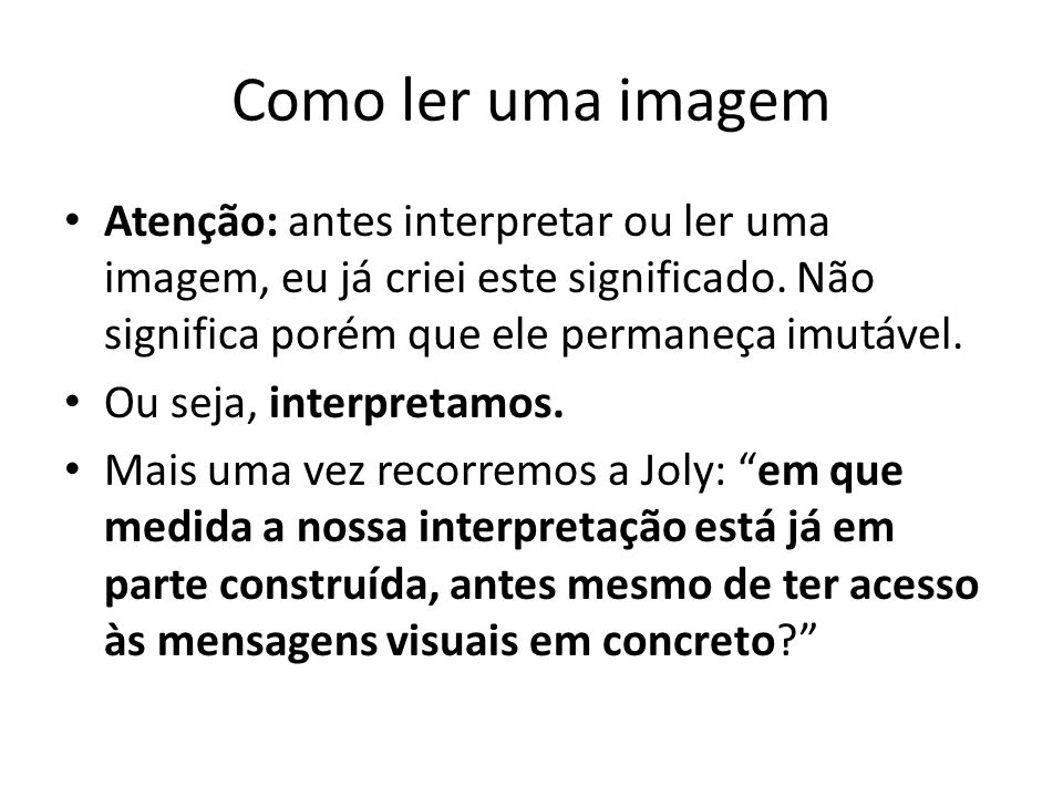 Como ler uma imagem Interpretar é conferir sentido.