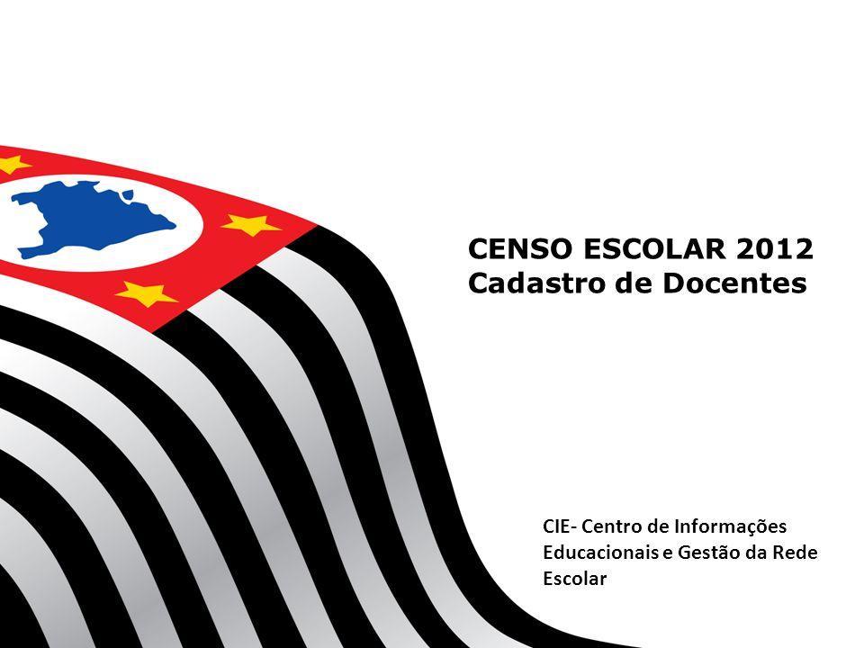 CENSO ESCOLAR 2012 Cadastro de Docentes CIE- Centro de Informações Educacionais e Gestão da Rede Escolar