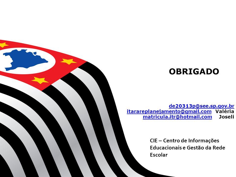 OBRIGADO de20313p@see.sp.gov.br itarareplanejamento@gmail.comitarareplanejamento@gmail.com Valéria matricula.itr@hotmail.commatricula.itr@hotmail.com