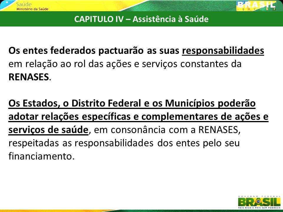 CAPITULO IV – Assistência à Saúde Os entes federados pactuarão as suas responsabilidades em relação ao rol das ações e serviços constantes da RENASES.
