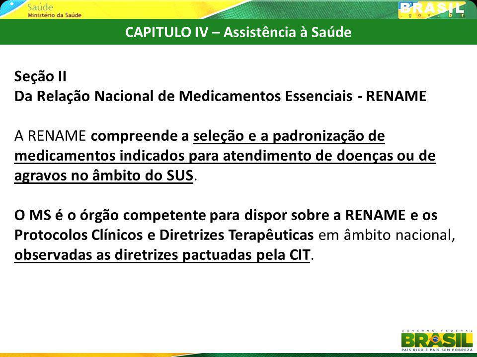 CAPITULO IV – Assistência à Saúde Seção II Da Relação Nacional de Medicamentos Essenciais - RENAME A RENAME compreende a seleção e a padronização de m
