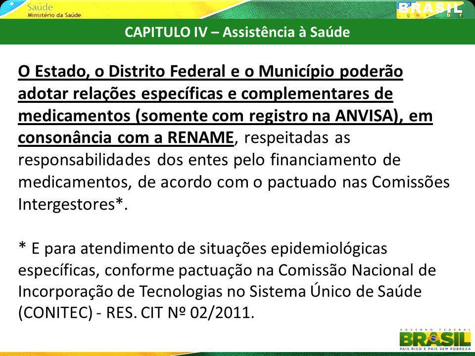 CAPITULO IV – Assistência à Saúde O Estado, o Distrito Federal e o Município poderão adotar relações específicas e complementares de medicamentos (som