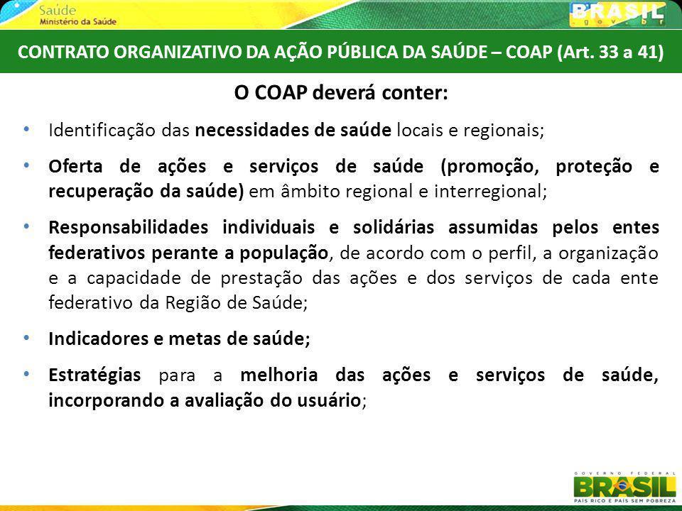 O COAP deverá conter: Identificação das necessidades de saúde locais e regionais; Oferta de ações e serviços de saúde (promoção, proteção e recuperaçã