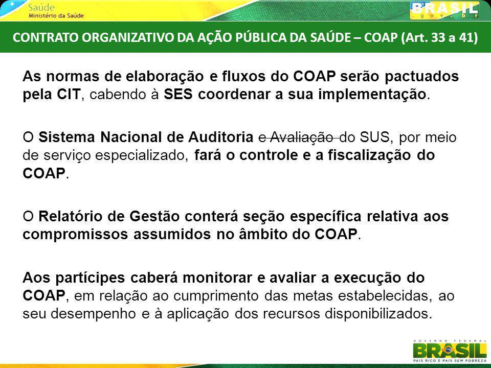 As normas de elaboração e fluxos do COAP serão pactuados pela CIT, cabendo à SES coordenar a sua implementação. O Sistema Nacional de Auditoria e Aval