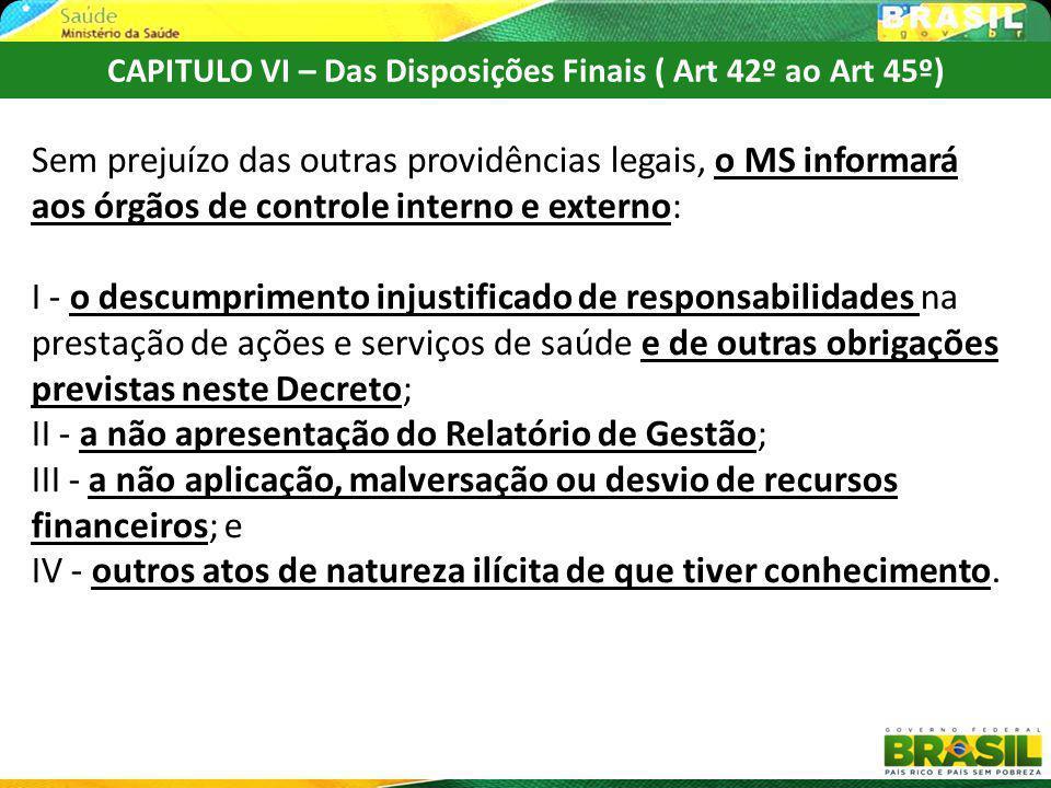 CAPITULO VI – Das Disposições Finais ( Art 42º ao Art 45º) Sem prejuízo das outras providências legais, o MS informará aos órgãos de controle interno