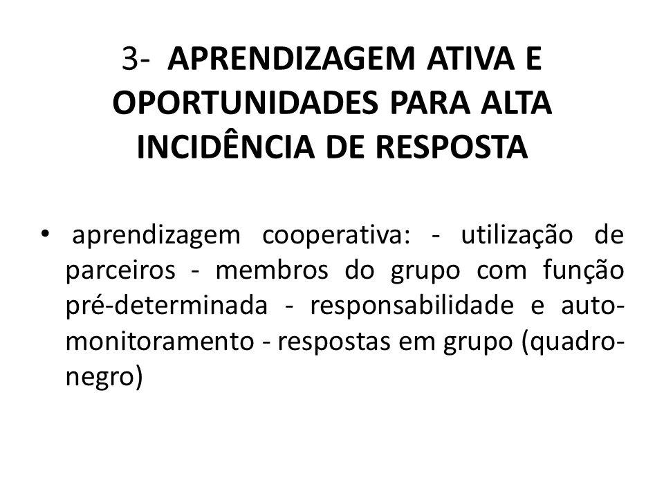3- APRENDIZAGEM ATIVA E OPORTUNIDADES PARA ALTA INCIDÊNCIA DE RESPOSTA aprendizagem cooperativa: - utilização de parceiros - membros do grupo com funç