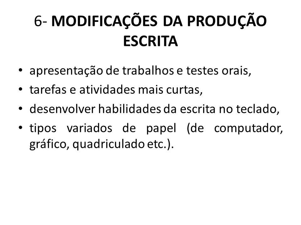6- MODIFICAÇÕES DA PRODUÇÃO ESCRITA apresentação de trabalhos e testes orais, tarefas e atividades mais curtas, desenvolver habilidades da escrita no