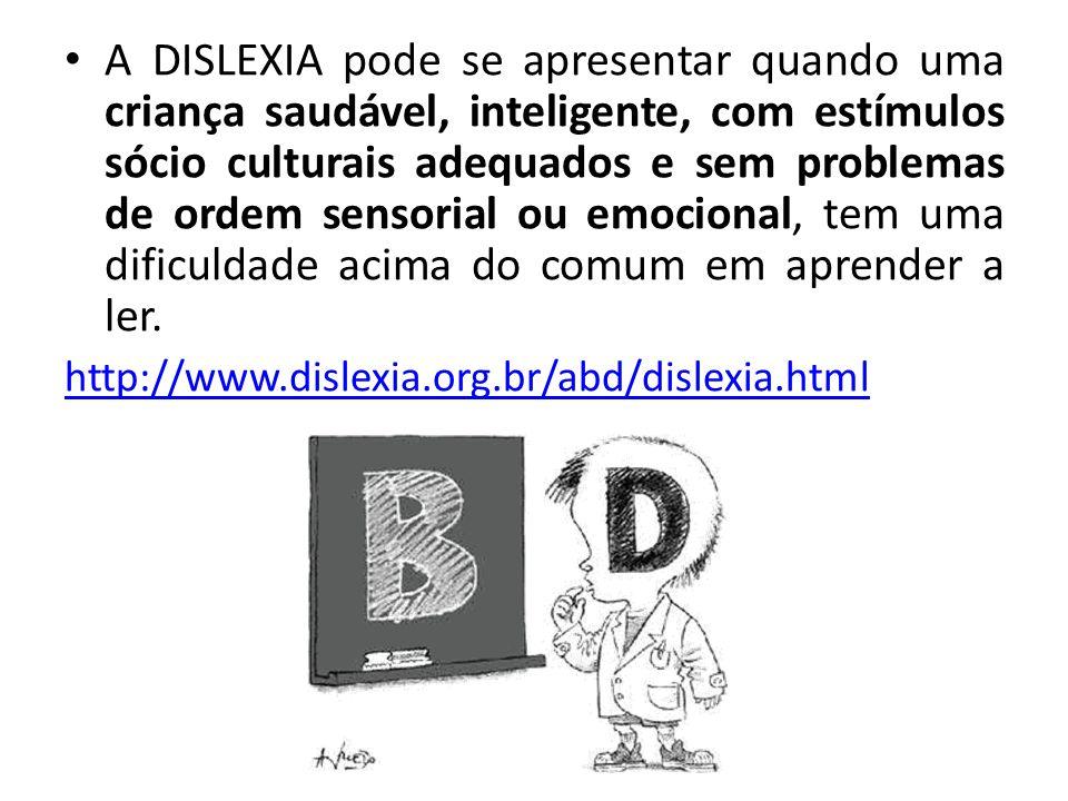A DISLEXIA pode se apresentar quando uma criança saudável, inteligente, com estímulos sócio culturais adequados e sem problemas de ordem sensorial ou