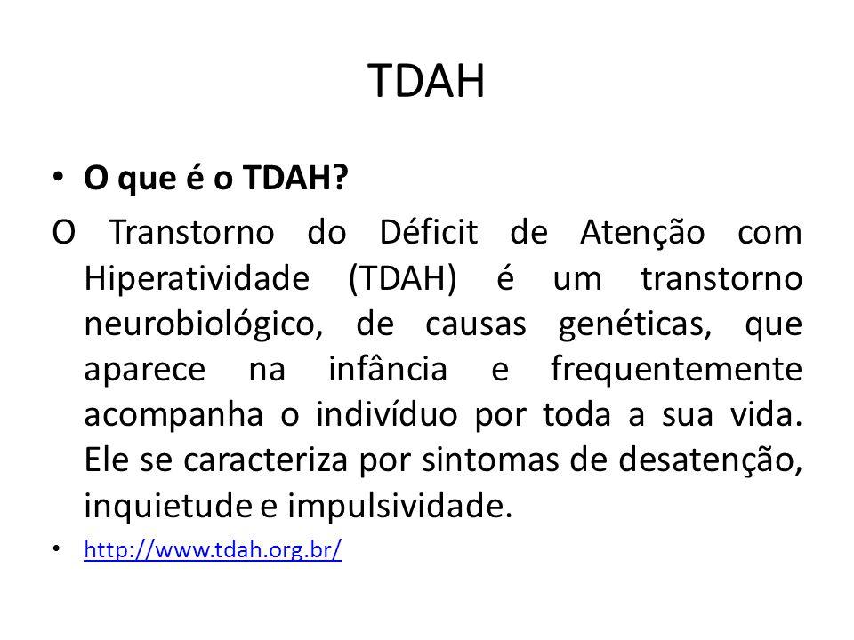 TDAH O que é o TDAH? O Transtorno do Déficit de Atenção com Hiperatividade (TDAH) é um transtorno neurobiológico, de causas genéticas, que aparece na