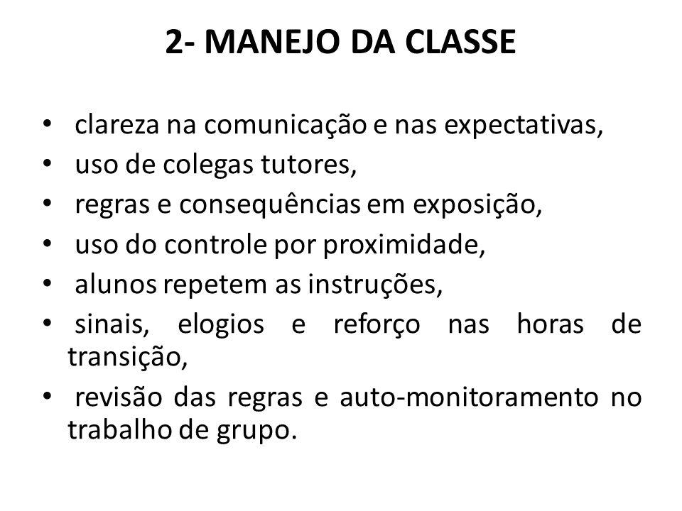 2- MANEJO DA CLASSE clareza na comunicação e nas expectativas, uso de colegas tutores, regras e consequências em exposição, uso do controle por proxim