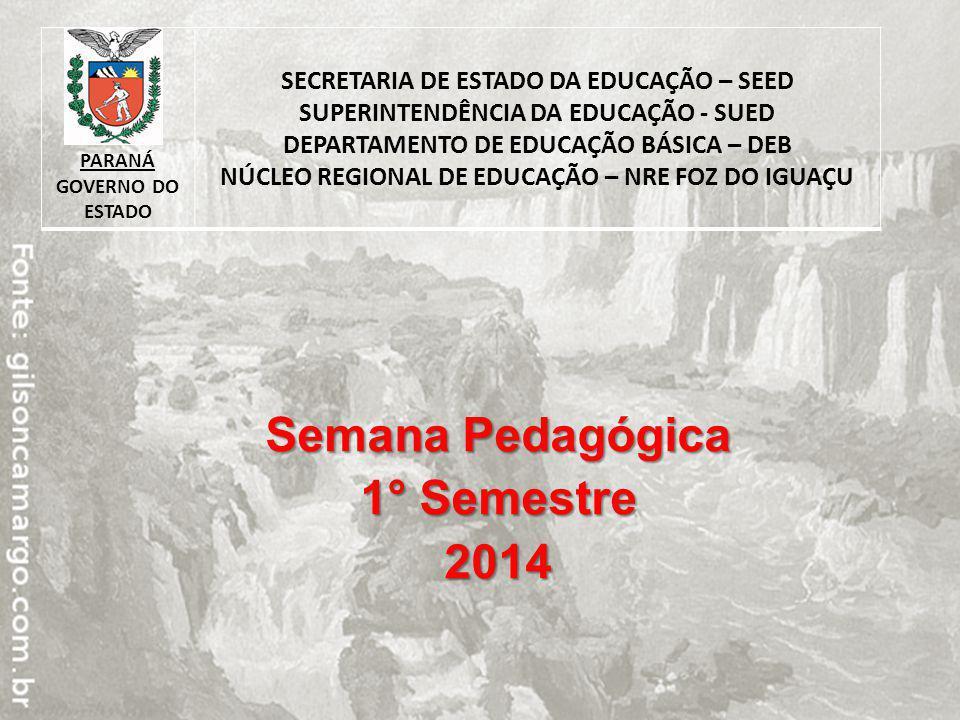 Semana Pedagógica 1° Semestre 2014 PARANÁ GOVERNO DO ESTADO SECRETARIA DE ESTADO DA EDUCAÇÃO – SEED SUPERINTENDÊNCIA DA EDUCAÇÃO - SUED DEPARTAMENTO D