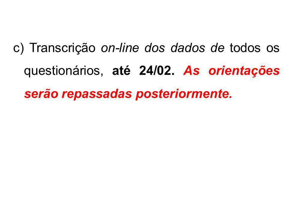 c) Transcrição on-line dos dados de todos os questionários, até 24/02. As orientações serão repassadas posteriormente.
