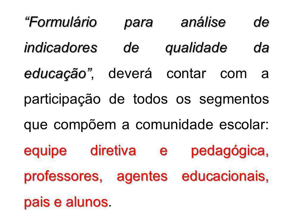 Formulário para análise de indicadores de qualidade da educação equipe diretiva e pedagógica, professores, agentes educacionais, pais e alunos Formulá