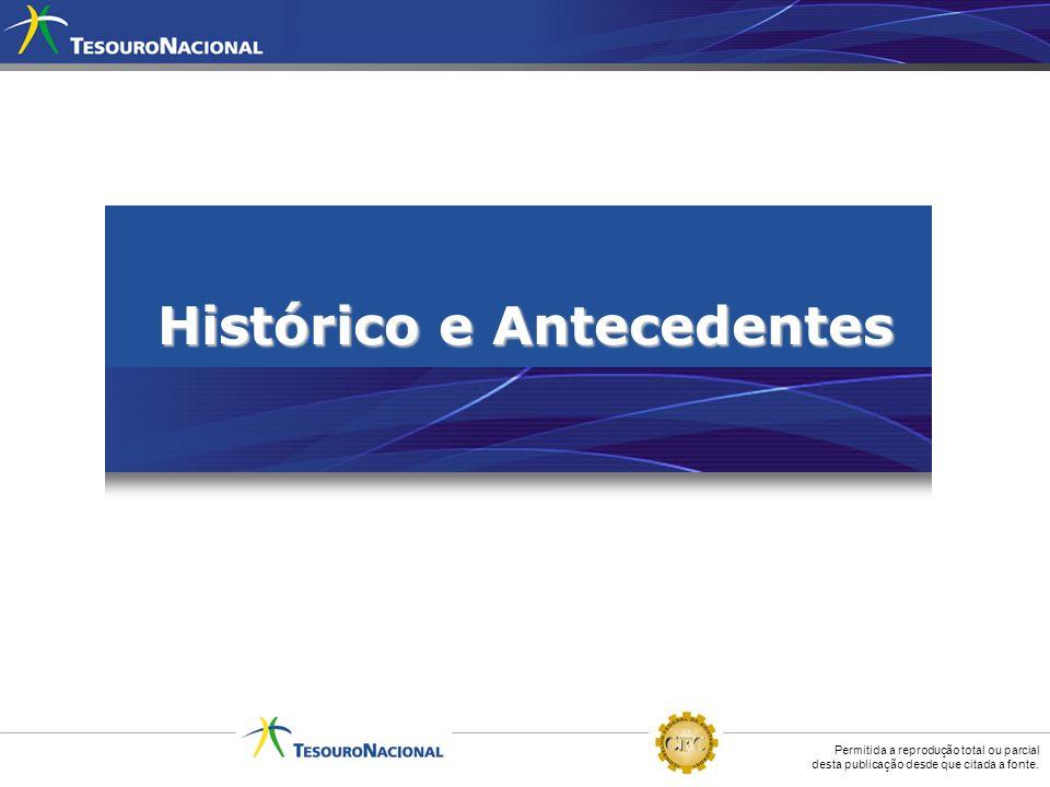 Permitida a reprodução total ou parcial desta publicação desde que citada a fonte. Histórico e Antecedentes 3