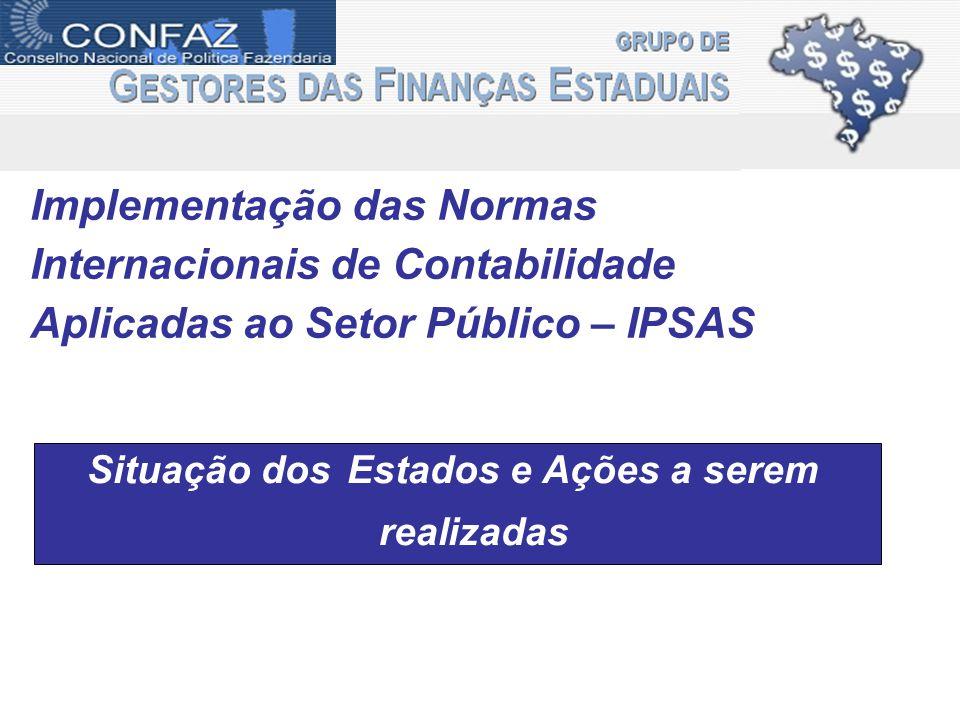 Implementação das Normas Internacionais de Contabilidade Aplicadas ao Setor Público – IPSAS Situação dos Estados e Ações a serem realizadas