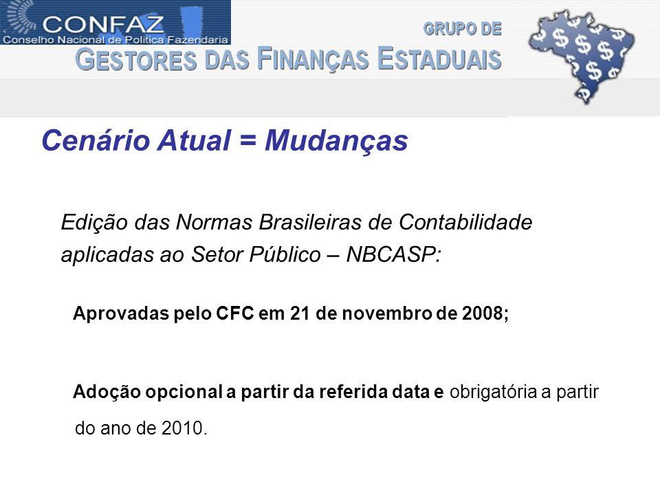 Cenário Atual = Mudanças Edição das Normas Brasileiras de Contabilidade aplicadas ao Setor Público – NBCASP: Aprovadas pelo CFC em 21 de novembro de 2