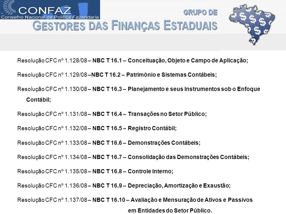 Resolução CFC nº 1.128/08 – NBC T 16.1 – Conceituação, Objeto e Campo de Aplicação; Resolução CFC nº 1.129/08 –NBC T 16.2 – Patrimônio e Sistemas Cont