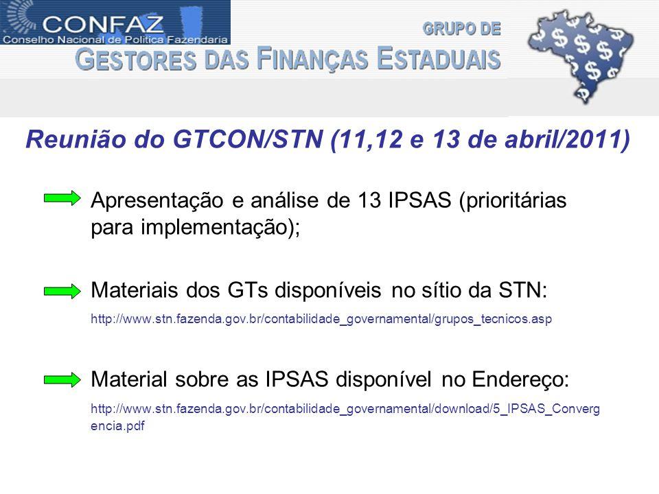 Reunião do GTCON/STN (11,12 e 13 de abril/2011) Apresentação e análise de 13 IPSAS (prioritárias para implementação); Materiais dos GTs disponíveis no