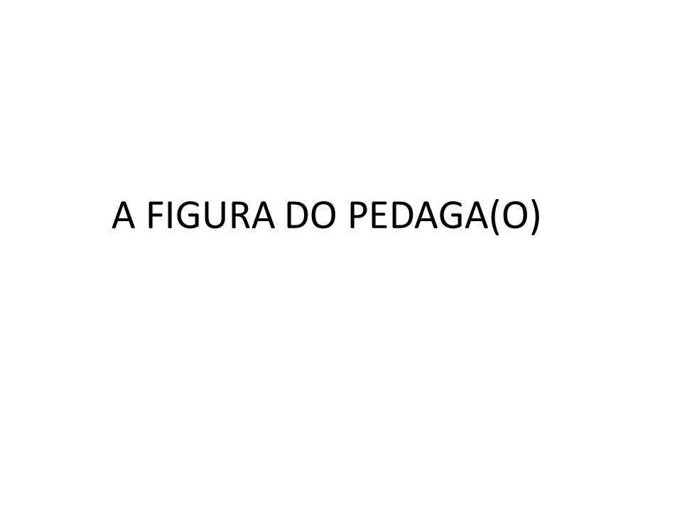 A FIGURA DO PEDAGA(O)